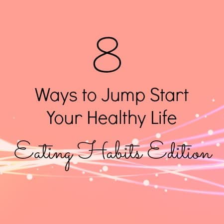8 Ways to Jump Start Your Healthy Life