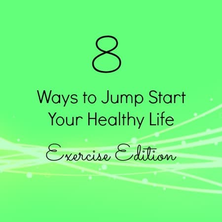 8 More Ways to Jump Start Your Healthy Life