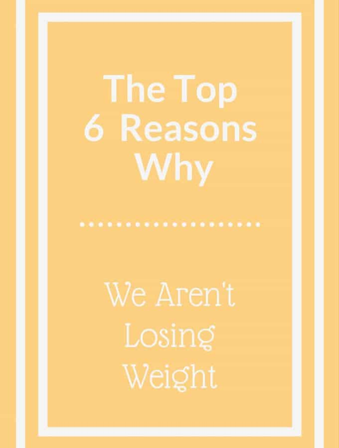 Top 6 Reasons Why We Aren't Losing Weight
