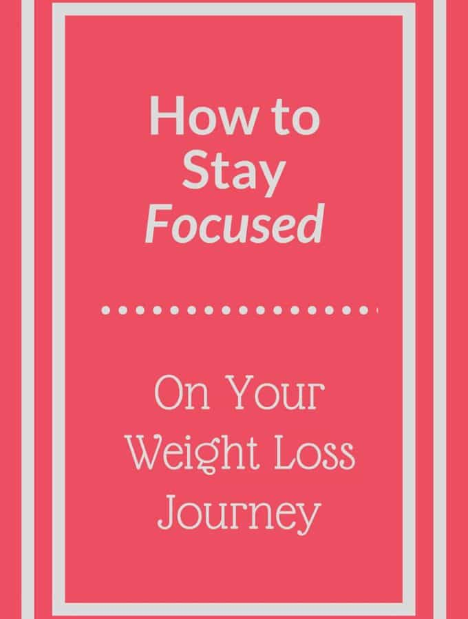 Staying Focused on Your Weight Loss Journey