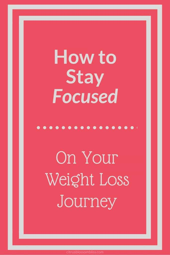 How to Stay Focused On Your Weight Loss Journey
