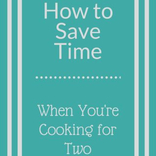 How to Save Time Cooking For Two