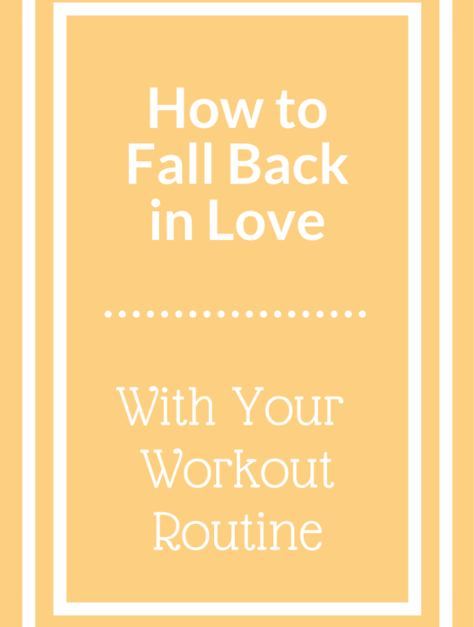 How to fall back in love with your workout routine.