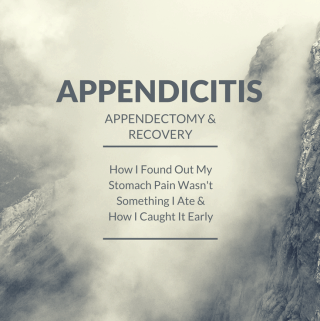 A thorough recount of my experience with appendicitis, getting an appendectomy (the appendix surgically removed) and recovering for the next few weeks following.